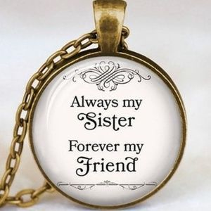 """Always my Sister Forever my Friend"" NECKLACE"